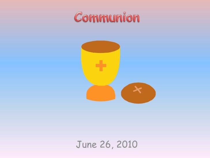 Communion<br />June 26, 2010<br />