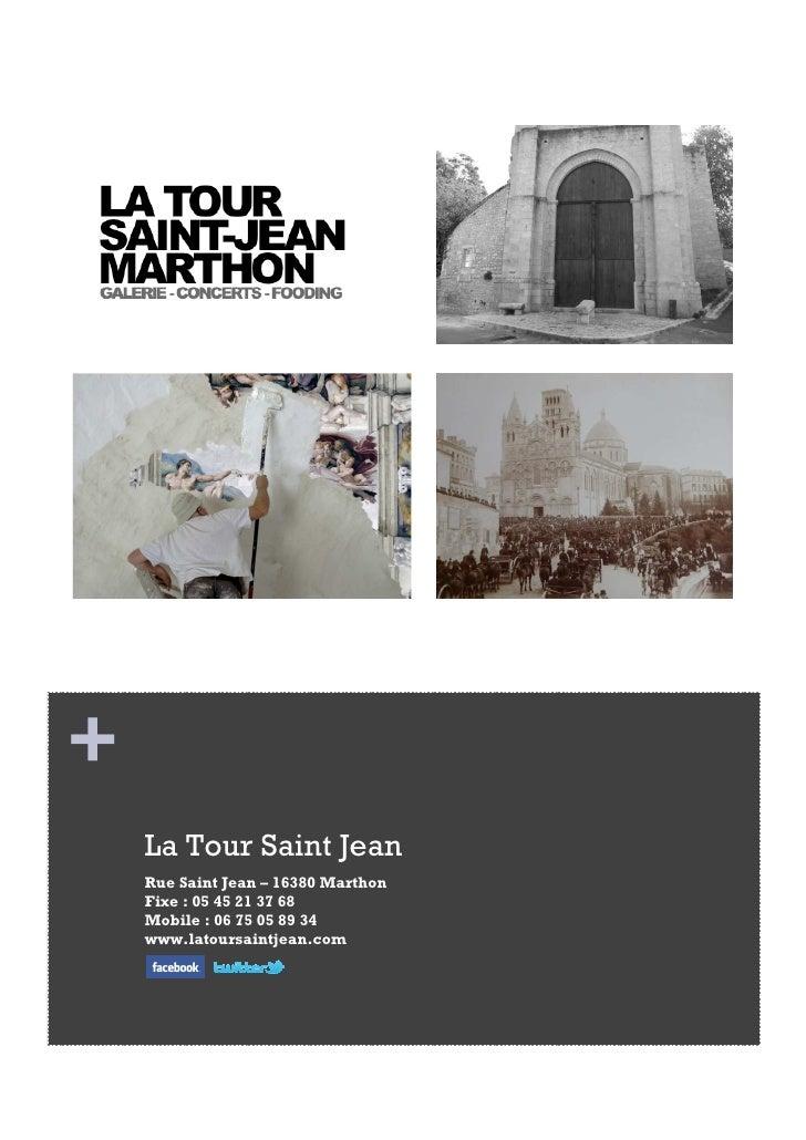 +    La Tour Saint Jean    Rue Saint Jean – 16380 Marthon    Fixe : 05 45 21 37 68    Mobile : 06 75 05 89 34    www.latou...