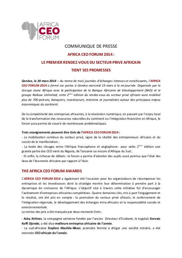 COMMUNIQUE DE PRESSE AFRICA CEO FORUM 2014 : LE PREMIER RENDEZ-VOUS DU SECTEUR PRIVE AFRICAIN TIENT SES PROMESSES Genève, ...