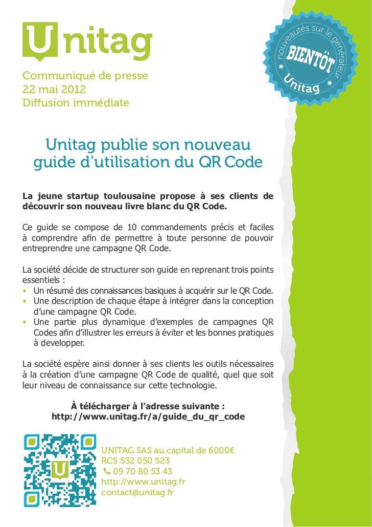 Communiqué de presse22 mai 2012Diffusion immédiate   Unitag publie son nouveau  guide d'utilisation du QR CodeLa jeune sta...