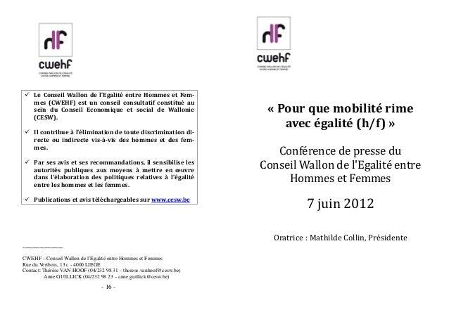 - 16 - Le Conseil Wallon de l'Egalité entre Hommes et Fem- mes (CWEHF) est un conseil consultatif constitué au sein du Con...