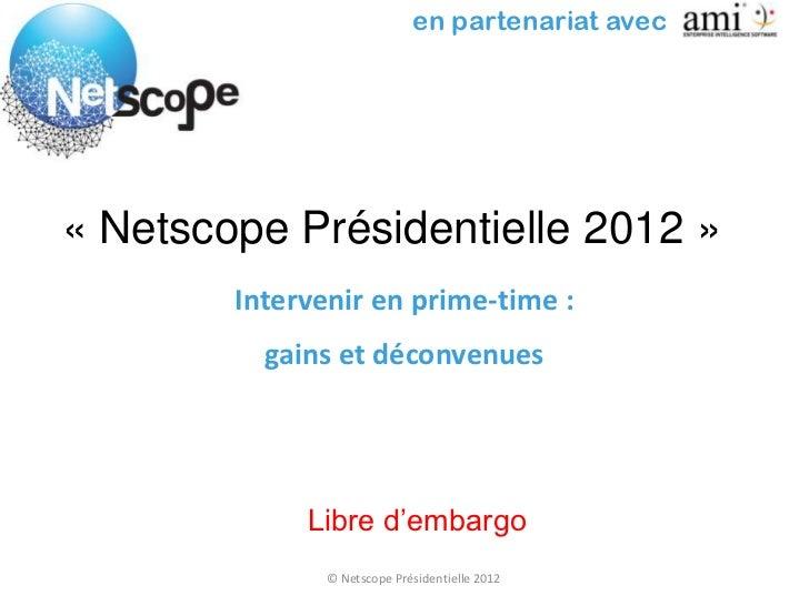 en partenariat avec« Netscope Présidentielle 2012 »        Intervenir en prime-time :          gains et déconvenues       ...