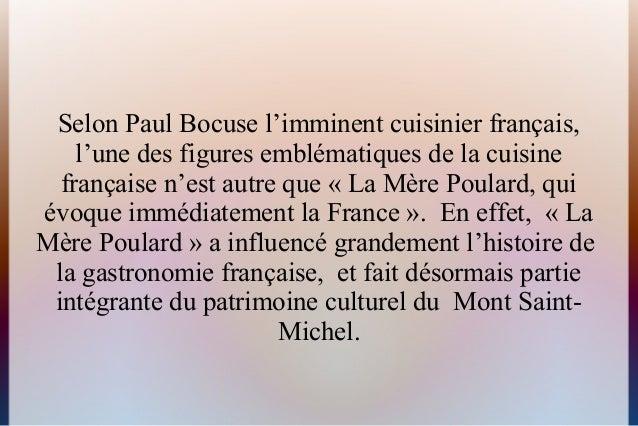 Selon Paul Bocuse l'imminent cuisinier français,l'une des figures emblématiques de la cuisinefrançaise n'est autre que « L...