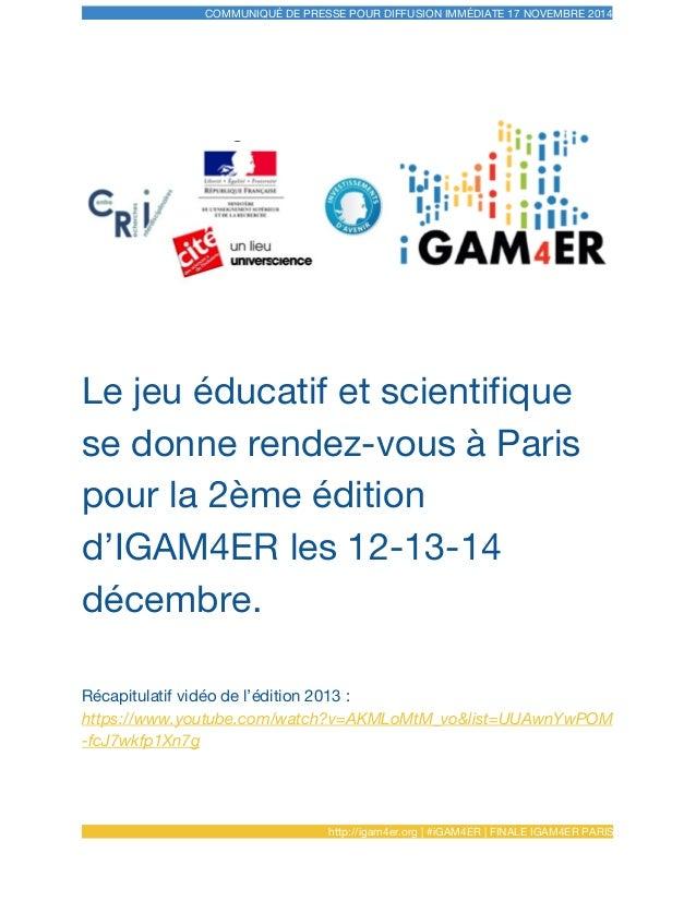COMMUNIQUÉ DE PRESSE POUR DIFFUSION IMMÉDIATE 17 NOVEMBRE 2014 Le jeu éducatif et scientifique se donne rendez-vous à Pari...