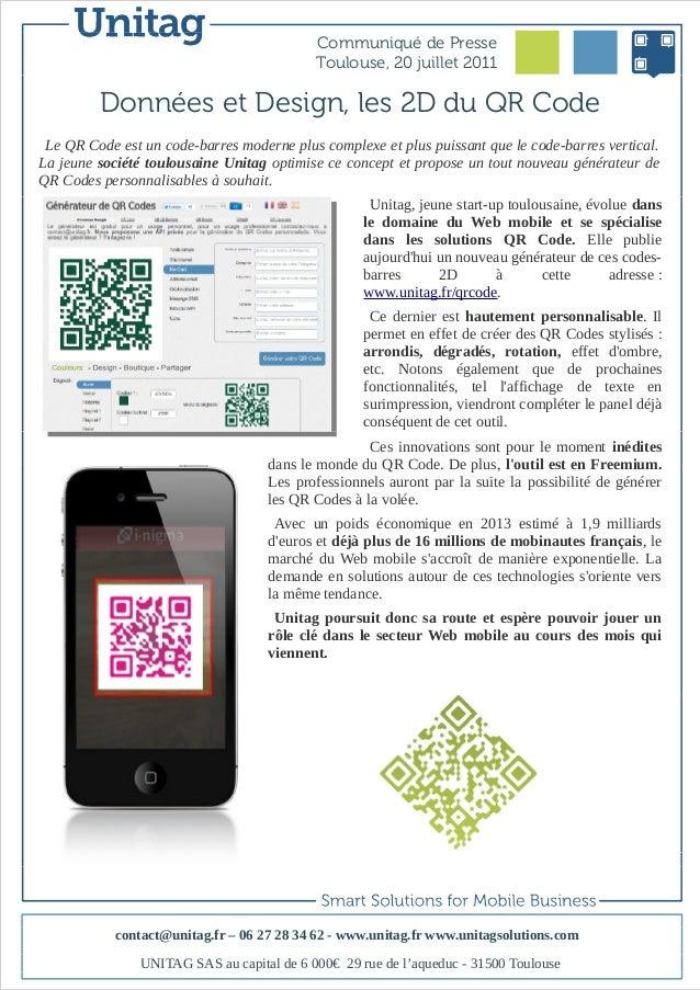 Communiqué de Presse Toulouse, 20 juillet 2011  Données et Design, les 2D du QR Code Le QR Code est un code-barres moderne...