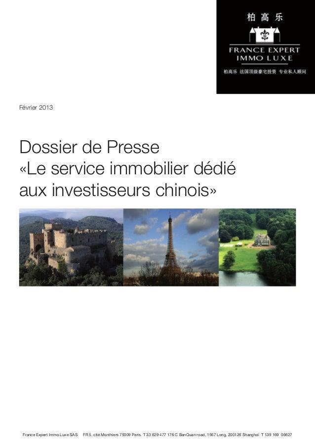 Février 2013Dossier de Presse«Le service immobilier dédiéaux investisseurs chinois» France Expert Immo Luxe SAS   FR 5, ci...