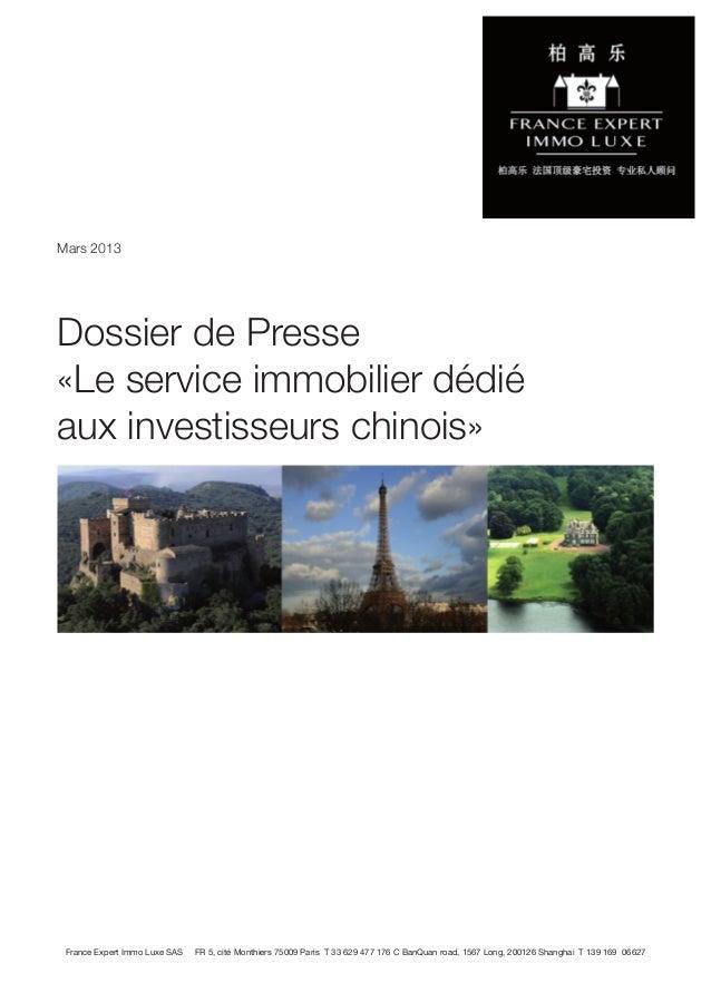 Mars 2013Dossier de Presse«Le service immobilier dédiéaux investisseurs chinois» France Expert Immo Luxe SAS   FR 5, cité ...