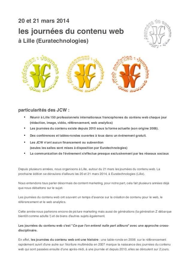 20 et 21 mars 2014  les journées du contenu web à Lille (Euratechnologies)  particularités des JCW : •  Réunir à Lille 150...