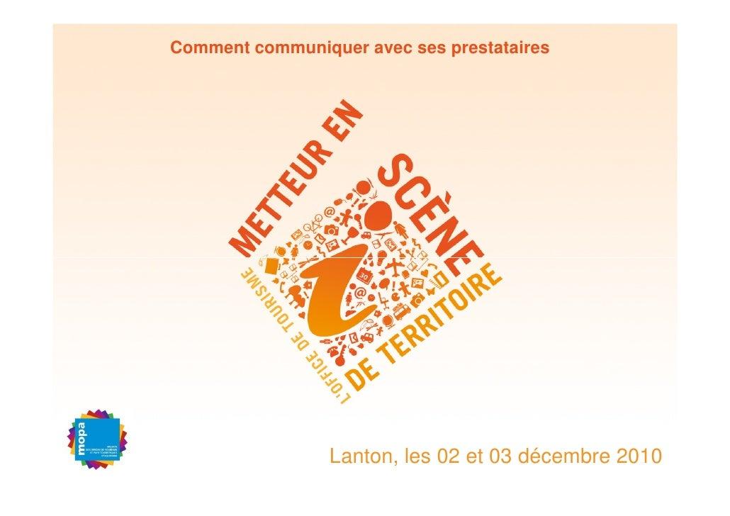 Comment communiquer avec ses prestataires                 Lanton, les 02 et 03 décembre 2010