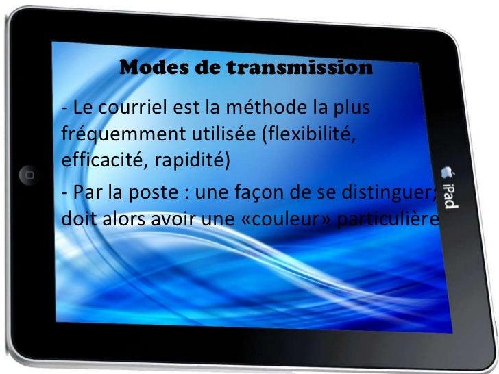 Modes de transmission <ul><li>- Le courriel est la méthode la plus fréquemment utilisée (flexibilité,  efficacité, rapidit...