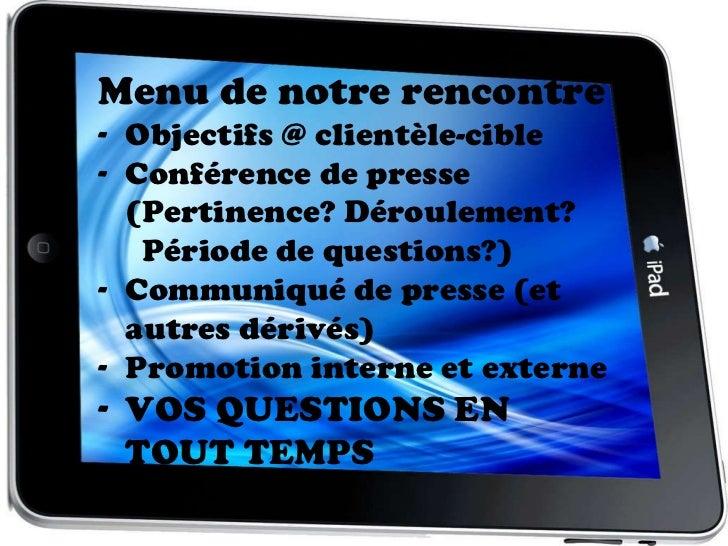 <ul><li>Menu de notre rencontre </li></ul><ul><li>Objectifs @ clientèle-cible </li></ul><ul><li>Conférence de presse </li>...