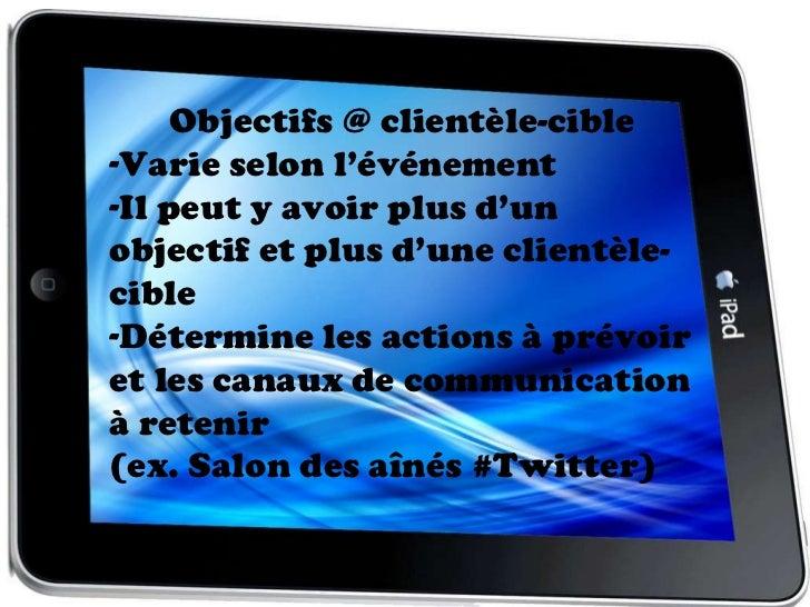 <ul><li>Objectifs @ clientèle-cible </li></ul><ul><li>Varie selon l'événement </li></ul><ul><li>Il peut y avoir plus d'un ...