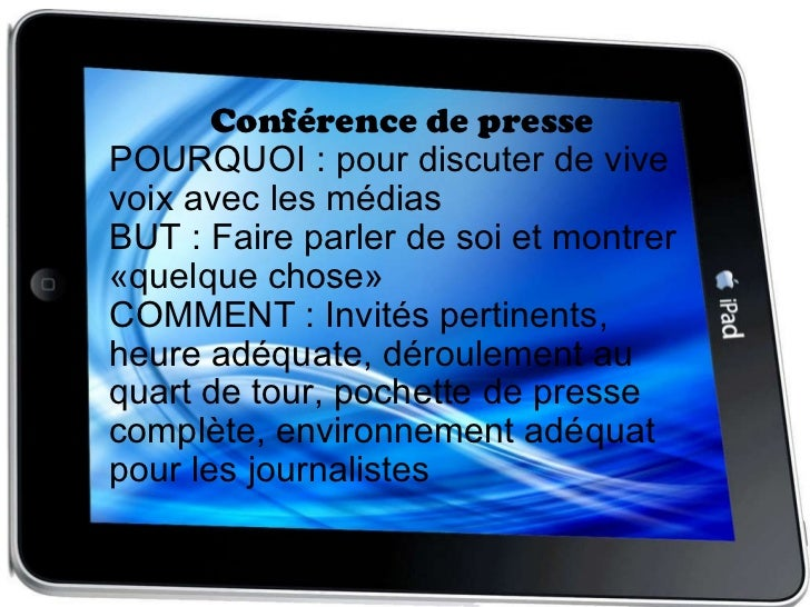 Conférence de presse POURQUOI : pour discuter de vive voix avec les médias BUT : Faire parler de soi et montrer «quelque c...