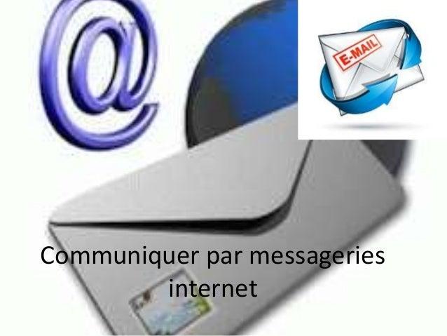 Communiquer par messageries internet