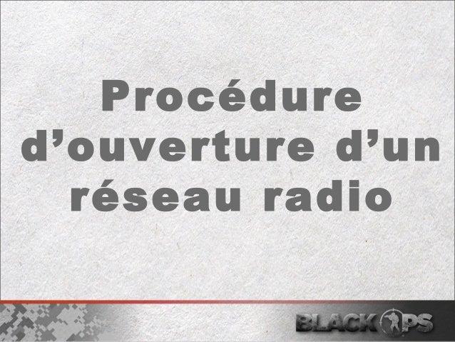 Procédure  d'ouverture d'un  réseau radio