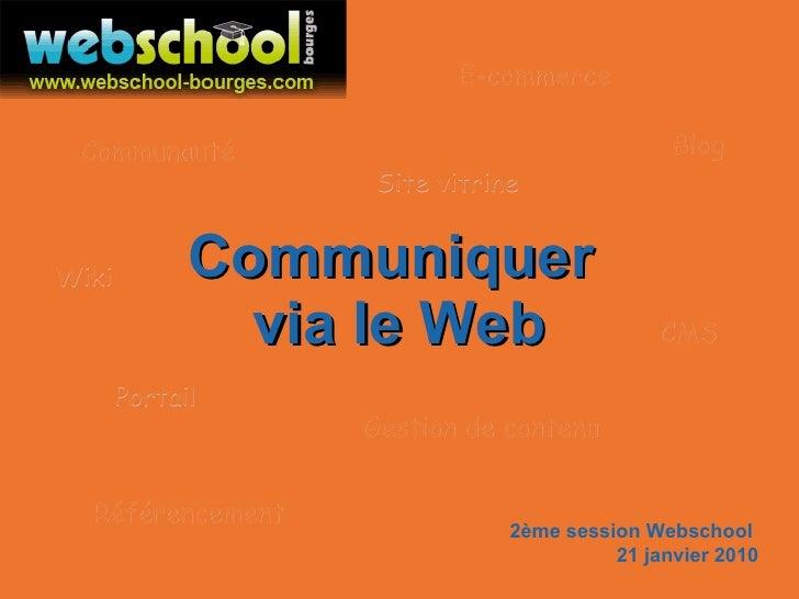 Communiquer   via le Web 2ème session Webschool  21 janvier 2010 Wiki Blog Portail Site vitrine E-commerce Communauté CMS ...