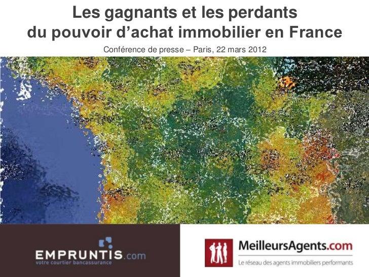 Les gagnants et les perdantsdu pouvoir d'achat immobilier en France         Conférence de presse – Paris, 22 mars 2012