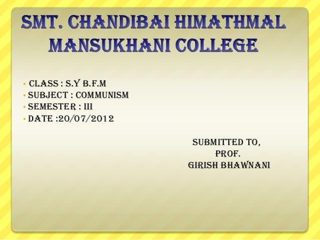 • • • •  Class : S.Y B.F.M Subject : COMMUNISM Semester : III Date :20/07/2012 Submitted to, Prof. GIRISH BHAWNANI
