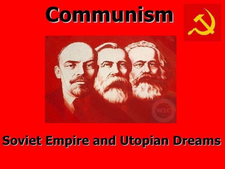 Communism Soviet Empire and Utopian Dreams