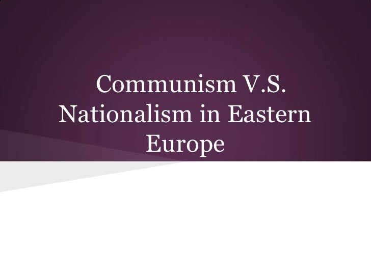 Communism V.S.Nationalism in Eastern       Europe