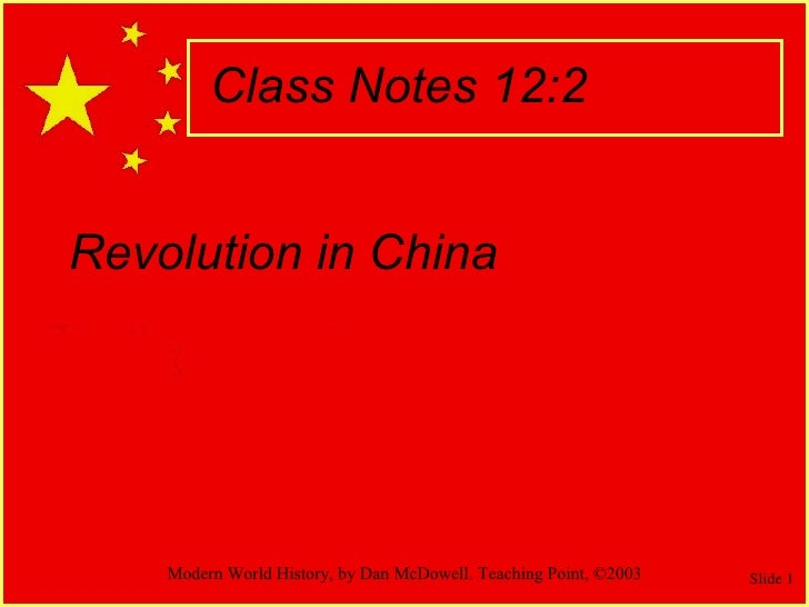 Revolution in China Modern World History, by Dan McDowell. Teaching Point, ©2003 Class Notes 12:2