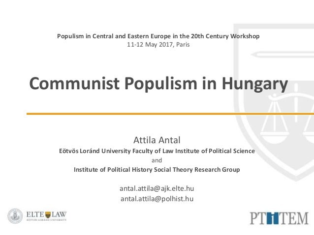 Populism in Central and Eastern Europe in the 20th Century Workshop 11-12 May 2017, Paris Communist Populism in Hungary At...