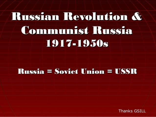 Russian Revolution & Communist Russia      1917-1950sRussia = Soviet Union = USSR                       Thanks GSILL