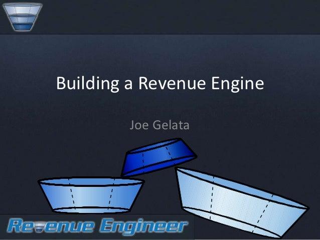 Building a Revenue Engine        Joe Gelata