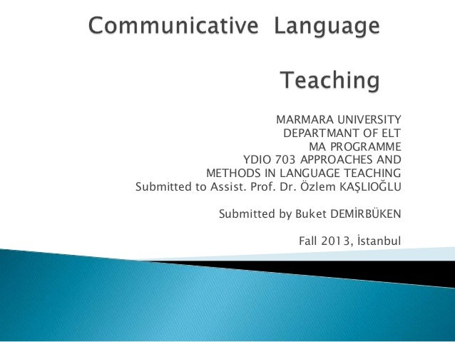 MARMARA UNIVERSITY DEPARTMANT OF ELT MA PROGRAMME YDIO 703 APPROACHES AND METHODS IN LANGUAGE TEACHING Submitted to Assist...
