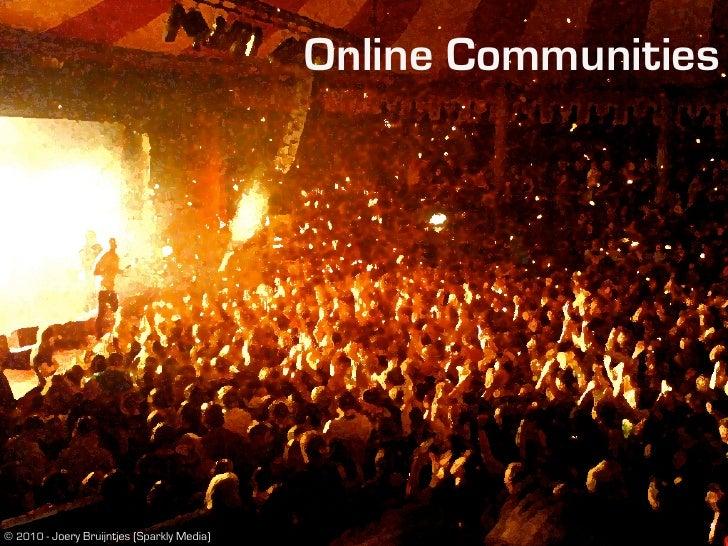 Online Communities     © 2010 - Joery Bruijntjes (Sparkly Media)