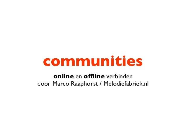 communities online en offline verbinden door Marco Raaphorst / Melodiefabriek.nl