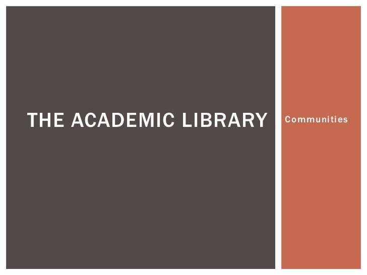 THE ACADEMIC LIBRARY   Communities