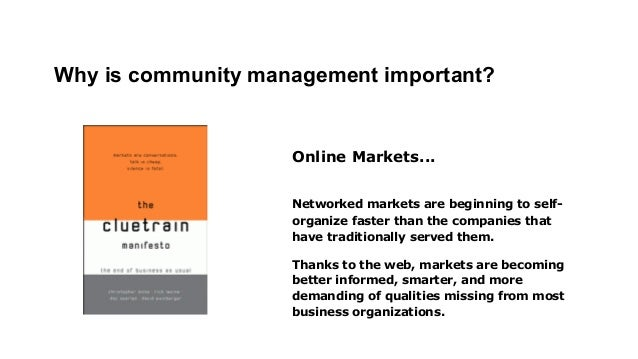 Why is community management important?  Online Markets... Networked markets are beginning to selforganize faster than the ...