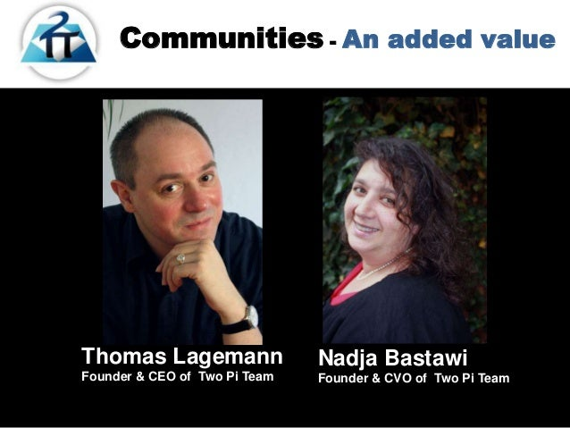 Communities - An added valueThomas LagemannFounder & CEO of Two Pi TeamNadja BastawiFounder & CVO of Two Pi Team