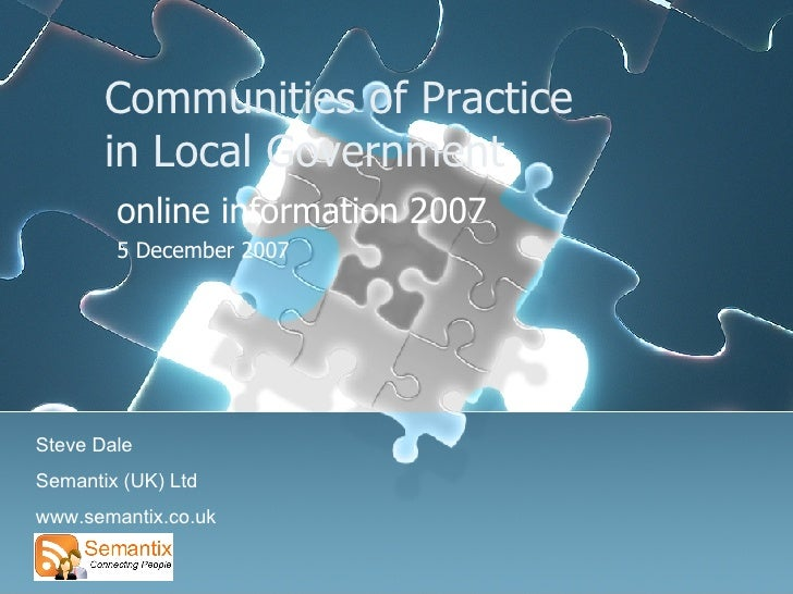 Communities of Practice  in Local Government online information 2007 5 December 2007 Steve Dale Semantix (UK) Ltd www.sema...