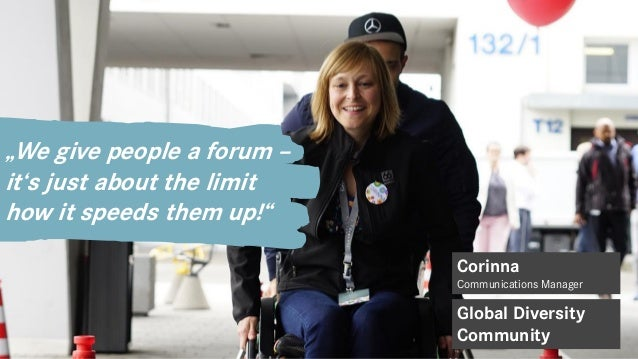 """""""We give people a forum – it's just about the limit how it speeds them up!"""" Corinna Communications Manager Global Diversit..."""