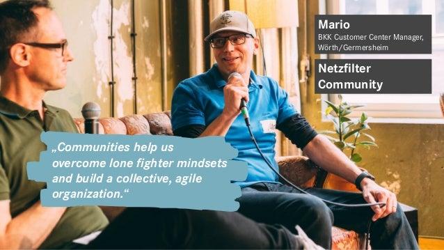 "Mario BKK Customer Center Manager, Wörth/Germersheim Netzfilter Community ""Communities help us overcome lone fighter minds..."