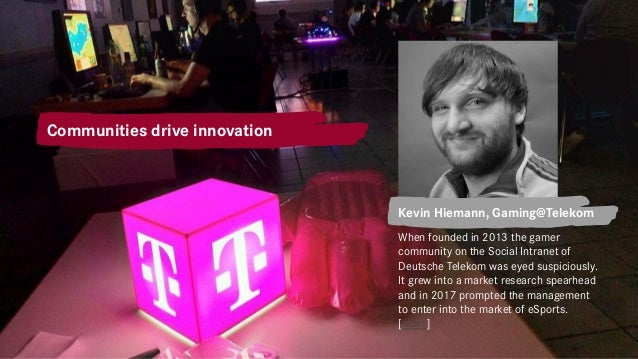 Explore – Innovation, Experimente Communities drive innovation Kevin Hiemann, Gaming@Telekom When founded in 2013 the game...