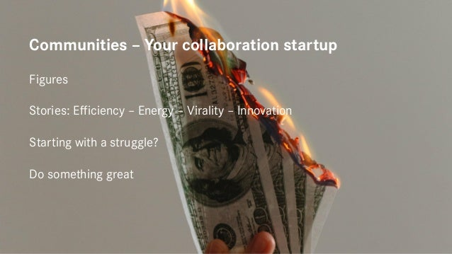 Communities – Your collaboration startup Figures Stories: Efficiency – Energy – Virality – Innovation Starting with a stru...