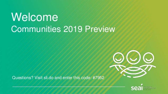 Welcome Communities 2019 Preview Questions? Visit sli.do and enter this code: #7952
