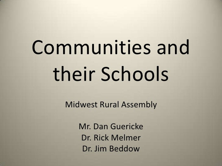 Communities and their Schools<br />Midwest Rural Assembly<br />Mr. Dan Guericke<br />Dr. Rick Melmer<br />Dr. Jim Beddow<b...