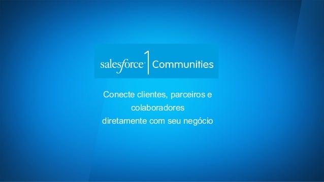 Conecte clientes, parceiros e  colaboradores  diretamente com seu negócio