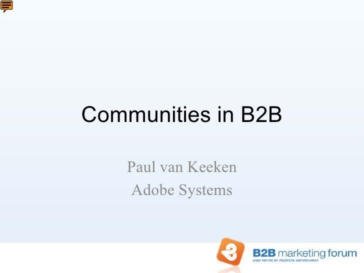 Communities in B2B      Paul van Keeken     Adobe Systems