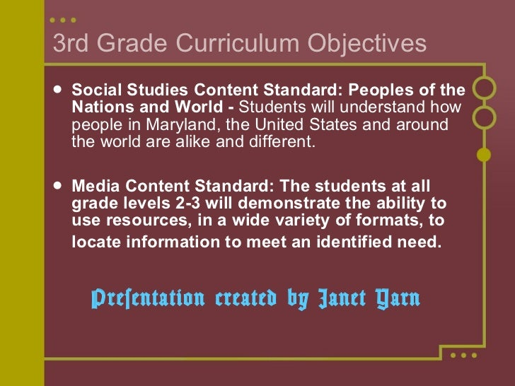3rd Grade Curriculum Objectives <ul><li>Social Studies Content Standard: Peoples of the Nations and World -  Students will...