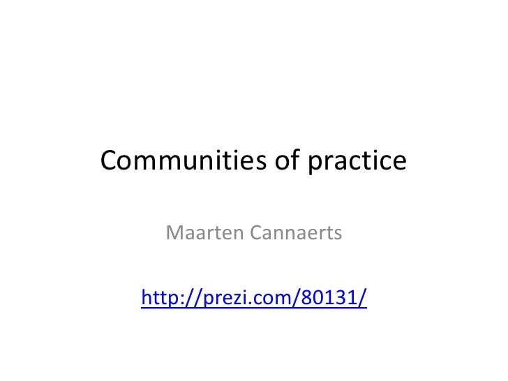 Communities of practice       Maarten Cannaerts     http://prezi.com/80131/