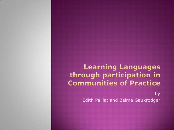 Learning Languages through participation in Communities of Practice<br />by<br />Edith Paillat and Belma Gaukrodger<br />