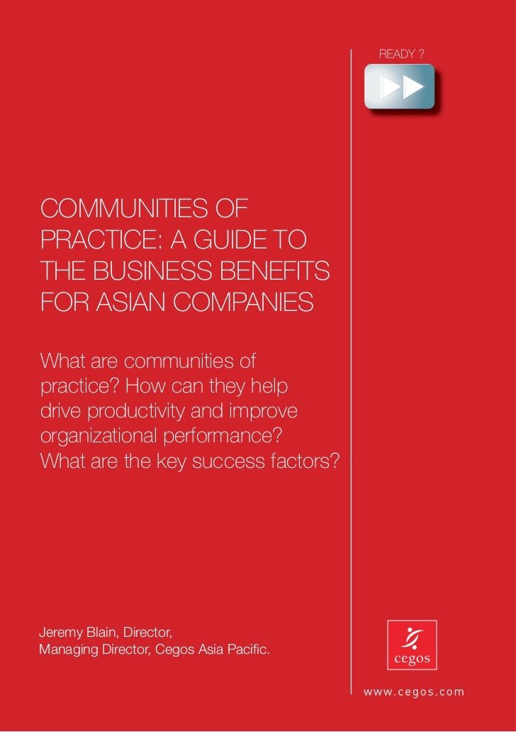 COMMUNITIES OFPRACTICE: A GUIDE TOTHE BUSINESS BENEFITSFOR ASIAN COMPANIESWhat are communities ofpractice? How can they he...