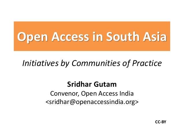 Initiatives by Communities of Practice Sridhar Gutam Convenor, Open Access India <sridhar@openaccessindia.org> Open Access...