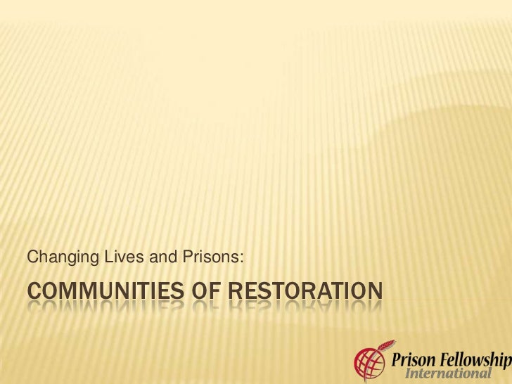 Communities of Restoration<br />Changing Lives and Prisons:<br />