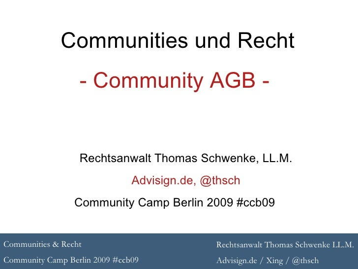 Communities und Recht - Community AGB -  Rechtsanwalt Thomas Schwenke, LL.M. Advisign.de, @thsch Community Camp Berlin 200...